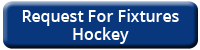 Request For Fixtures Hockey