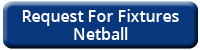 Request For Fixtures Netball